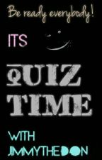 Be Ready Everybody This Is Quiz Time  by jimmythedon