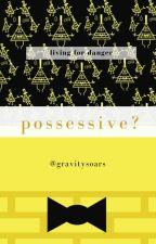 Possessive? **BILL CIPHER X READER** (Edited Version) by gravitysoars