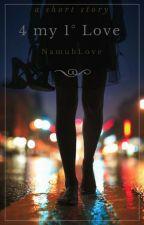 4 my 1° love. by namuhLove