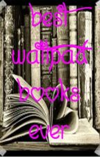 BEST WATTPAD BOOKS EVER by purplepuppie0
