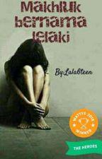 Makhluk bernama Lelaki (Completed) by Lala6teen
