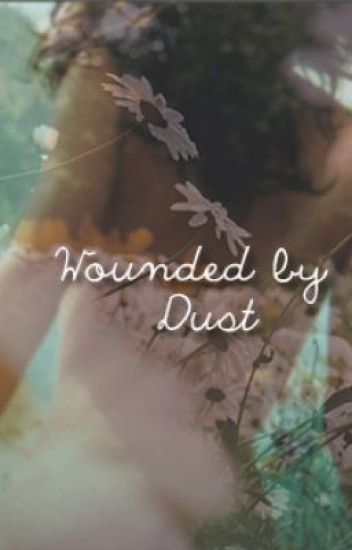 Wounded by Dust