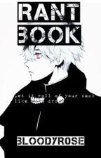 Rant Book by BloodyR0se