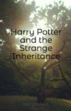 Harry Potter  and the Strange Inheritance by marylaveen