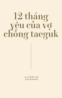 Đọc truyện Vkook | 12 Tháng Yêu Của Vợ Chồng TaeGuk