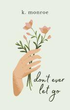 Don't Ever Let Go   ✓ by bateaux