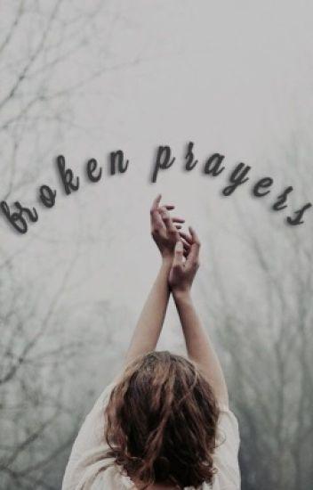 broken prayers  - liv mccurdy - Wattpad