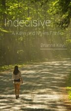 Indecisive (Kalin and Myles fanfic) by LiteralBri