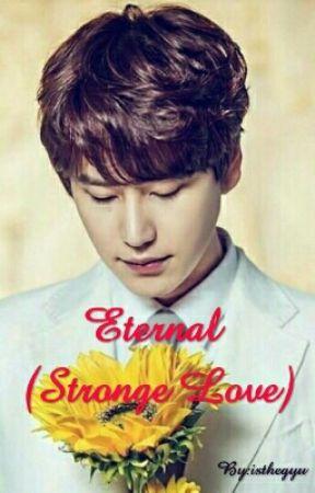 Eternal (Stronge Love) - a  Our Married-life - Wattpad