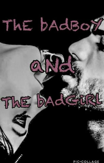 ThE bAd BoY aNd ThE bAd GiRl