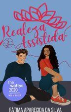 Realeza Assistida by FatimaApSilva