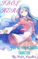 Idol Hero (Boku no Hero Academia Fanfiction) by Violet_Vermillion