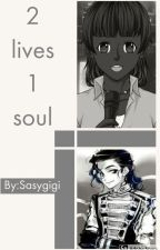 2 lives 1 soul by sasygigi