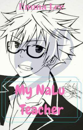 My NaLu Teacher AU (Natsu X Lucy) by Emily_Telltale