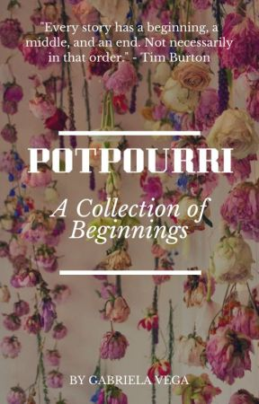 Potpourri: A Collection of Beginnings by agguerra