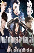 I'm a Top Secret Spy Assassin by lovelygirlbroken