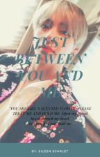 Just Between You And Me. by eileenscarletluv
