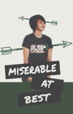 Miserable At Best by TeamPakwan
