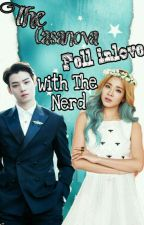 THE CASANOVA FELL INLOVE WITH THE NERD [Slow Update] [Editing] by jiminiee3012