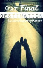 Our Final Destination [Short Story] (COMPLETED) by MissNoMercyMaster