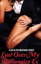 Lust Over My Billionaire Ex by writtenbyYika