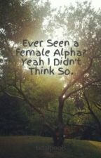 Ever Seen a Female Alpha? Yeah I Didn't Think So. by tidalpools