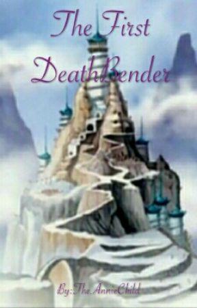 The First Deathbender (Deathbender Book 1) by TheAnnieChild