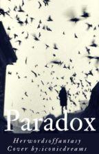 Paradox by herwordsoffantasy