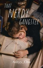 That Nerdy Gangster by ashyy_chu