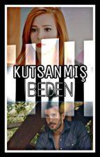KUTSANMIŞ BEDEN by dnz_ygtt