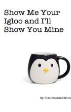 Show Me Your Igloo and I'll Show You Mine (Traduccion) by yuki_yuki1234