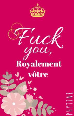 Fuck you, royalement vôtre by Phytine