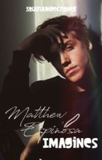 Matt Espinosa Imagines by SoulfulDirectioner