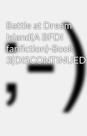Battle at Dream Island(A BFDI fanfiction)-Book 3[DISCONTINUED