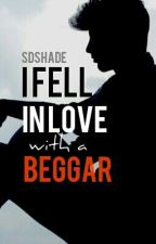 I Fell In love with a Beggar by SDShade