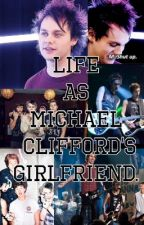 Life As Michael Clifford's Girlfriend by OfficialCat10