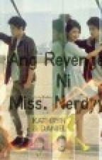 Ang Revenge Ni Miss. Nerdy (KathNiel) by Pwensesang_Racker