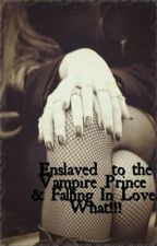 Enslaved to the vampire Prince and Falling In Love.  What!!! by WolfPanda95