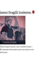 •Siamo Fragili Insieme!•🌹 by Kikka___