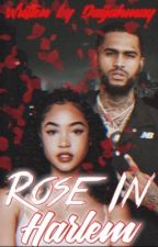 Rose In Harlem. (Dave East Love Story) by DajiahMay