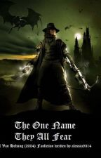 THE ONE NAME THEY ALL FEAR   VAN HELSING by alessia9314