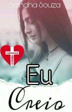 Eu creio [ROMANCE CRISTÃO] by Brendassouza