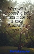 Who will i choose? a hot british mate or a sexy Australian mate? by SheilaBasquial
