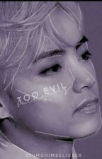 Too Evil✔ | KIM TAEHYUNG by ChimchimBelieber