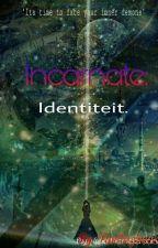 Incarnate: Identiteit.  by fantasybeast