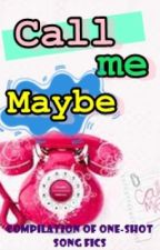 Call Me Maybe (One-Shots, Songfics, and Poems) by LaastGirlStanding