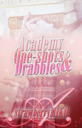 Academy One-shots and Drabbles by strawberryM1KO