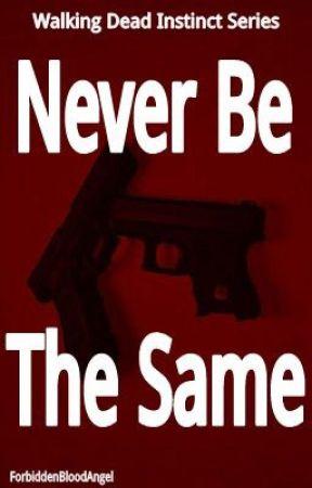 Never Be The Same || The Walking Dead [3] by ForbiddenBloodAngel