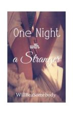 One Night With a Stranger (RATED SPG) COMPLETED by willbeasomebody