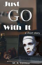 Just Go With It by StoryMAFia